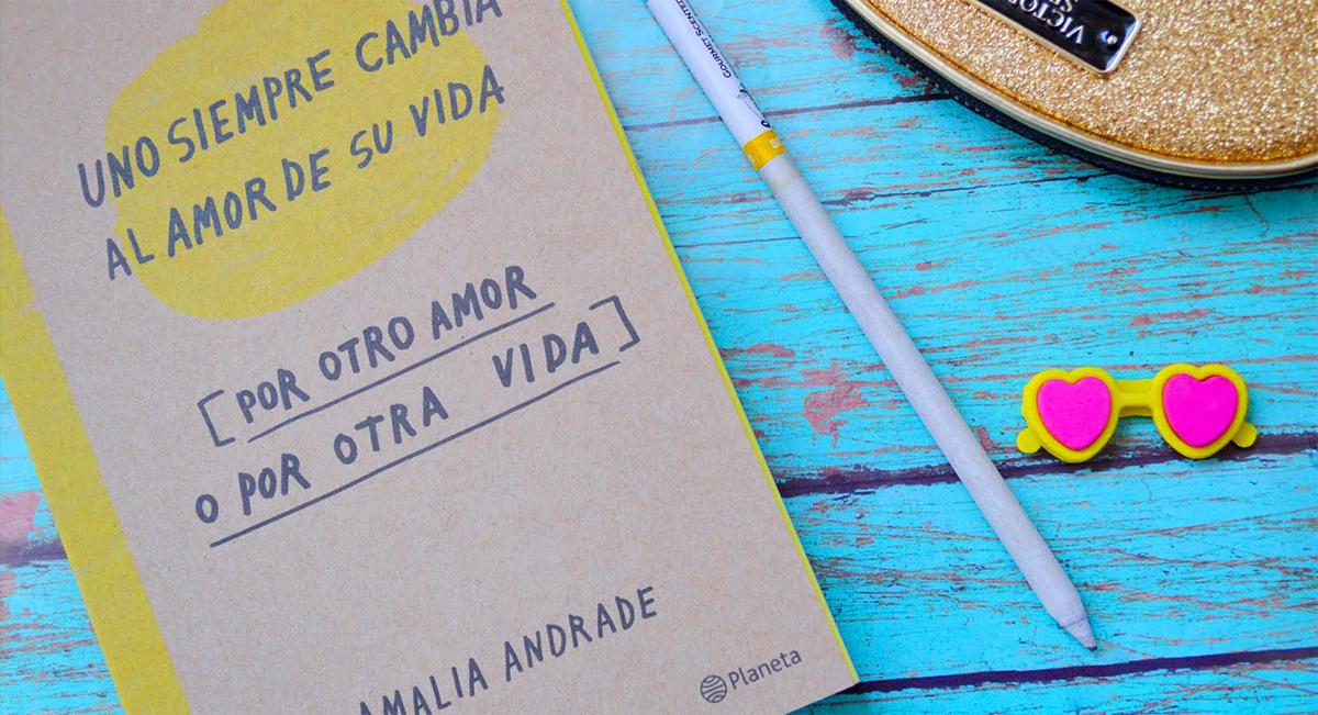 uno-siempre-cambia-al-amor-de-su-vida-por-otro-amor-o-por-otra-vida-amalia-andrade-arango