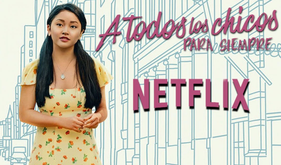 A todos los chicos de los que me enamoré, Netflix